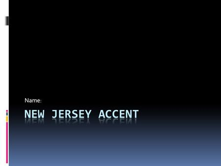 Name:. Watch this video!  New Jersey Accent Video New Jersey Accent Video.