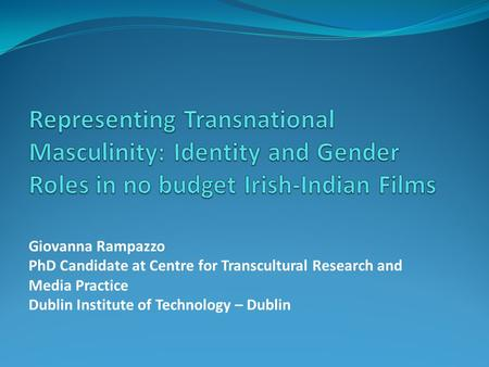 Giovanna Rampazzo PhD Candidate at Centre for Transcultural Research and Media Practice Dublin Institute of Technology – Dublin.
