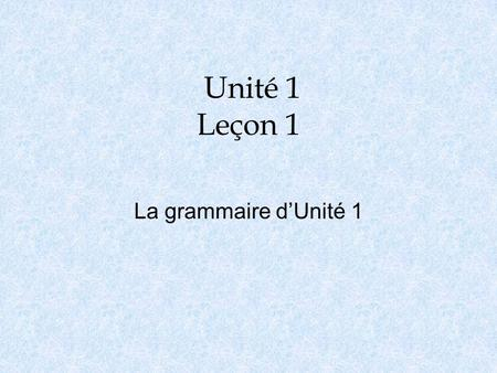"Unité 1 Leçon 1 La grammaire d'Unité 1. Les accents o l'accent aigu – é: makes an ""ay"" sound. o l'accent grave – è: makes an ""euh"" sound. Also seen as."