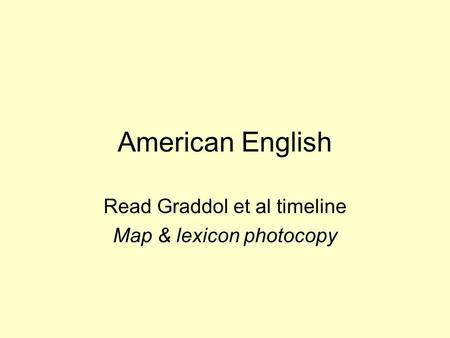 American English Read Graddol et al timeline Map & lexicon photocopy.