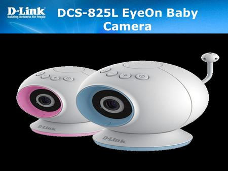 DCS-825L EyeOn Baby Camera. 3 Ways to keep an eye on your baby with the EyeOn Baby Camera… 1. At home Connect to your EyeOn Baby Camera through your home.