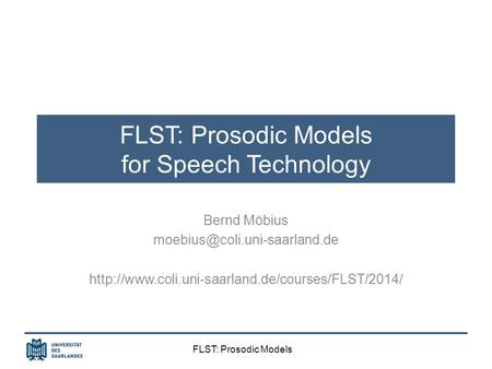 FLST: Prosodic Models FLST: Prosodic Models for Speech Technology Bernd Möbius