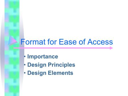 Format for Ease of Access Importance Design Principles Design Elements.