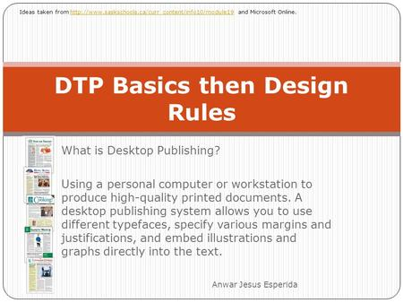 What is Desktop Publishing? Using a personal computer or workstation to produce high-quality printed documents. A desktop publishing system allows you.