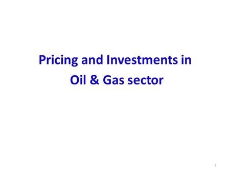 Pricing and Investments <strong>in</strong> Oil & Gas sector 1.  Historically, oil prices <strong>in</strong> <strong>India</strong> were controlled by Government through cross subsidy & pool operation.