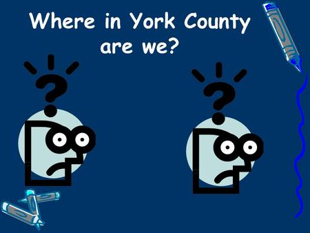 Where in York County are we?. Our School Our school has been around for 55 years from 1954-2010. Grades 3, 4 and 5 are going to the Intermediate school.