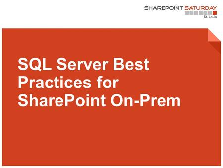 1 | SharePoint Saturday St. Louis 2015 SQL Server Best Practices for SharePoint On-Prem.