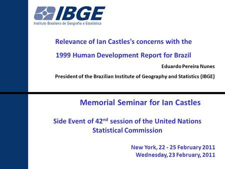 111 Memorial Seminar for Ian Castles Side Event of 42 nd session of the United Nations Statistical Commission New York, 22 - 25 February 2011 Wednesday,
