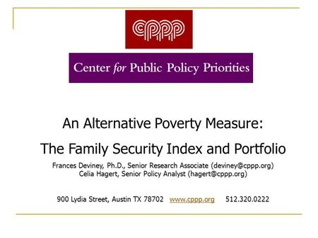 An Alternative Poverty Measure: The Family Security Index and Portfolio Frances Deviney, Ph.D., Senior Research Associate Celia Hagert,