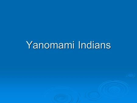 Yanomami Indians. 'Yanomami' means 'Human Being'  The Yanomami are an indigenous tribe (also called Yanamamo, Yanomam, and Sanuma) made up of four subdivisions.