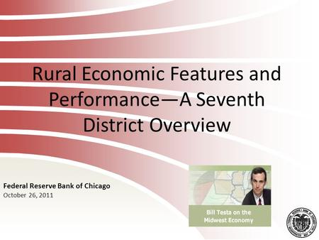 Rural Economic Features and Performance—A Seventh District Overview Federal Reserve Bank of Chicago October 26, 2011.