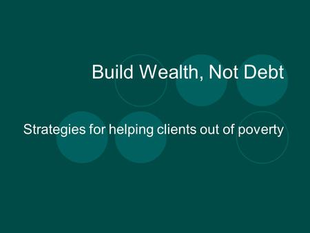 Build Wealth, Not Debt Strategies for helping clients out of poverty.