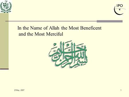 21May, 2007 1 In the Name of Allah the Most Beneficent and the Most Merciful.