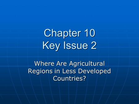 Chapter 10 Key Issue 2 Where Are Agricultural Regions in Less Developed Countries?