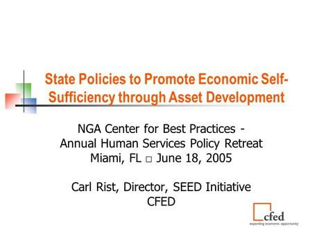 State Policies to Promote Economic Self- Sufficiency through Asset Development NGA Center for Best Practices - Annual Human Services Policy Retreat Miami,