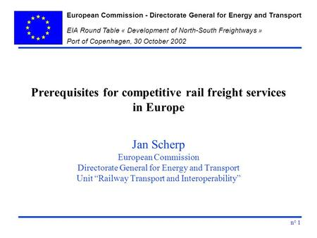 European Commission - Directorate General for Energy and Transport EIA Round Table « Development of North-South Freightways » Port of Copenhagen, 30 October.