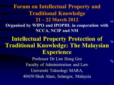 Forum on Intellectual Property and Traditional Knowledge 21 – 22 March 2012 Organised by WIPO and IPOPHL in cooperation with NCCA, NCIP and NM Intellectual.