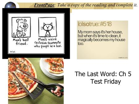 FrontPage: Take a copy of the reading and complete it. The Last Word: Ch 5 Test Friday.