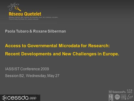 Paola Tubaro & Roxane Silberman Access to Governmental Microdata for Research: Recent Developments and New Challenges in Europe. IASSIST Conference 2009.