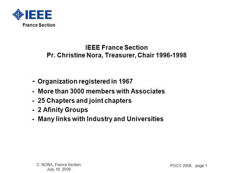 France Section C. NORA, France Section July, 16 2008 POCO 2008, page 1 IEEE France Section Pr. Christine Nora, Treasurer, Chair 1996-1998 - Organization.