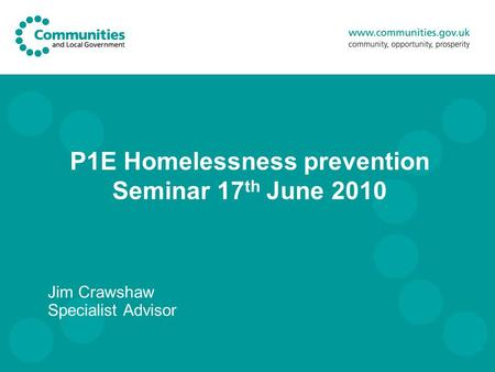 P1E Homelessness prevention Seminar 17 th June 2010 Jim Crawshaw Specialist Advisor.