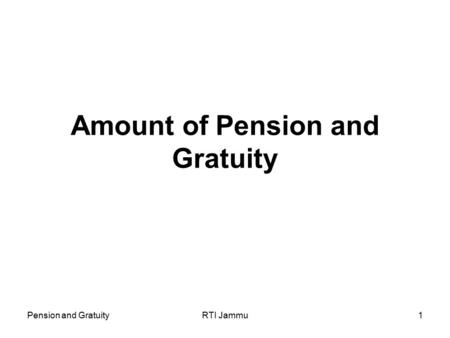 Pension and GratuityRTI Jammu1 Amount of Pension and Gratuity.