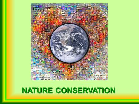 NATURE <strong>CONSERVATION</strong> Attēli no: