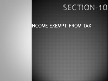 INCOME EXEMPT FROM TAX.  Chapter III of the Income-tax Act, 1961 deals with the Incomes which do not form part of total income.  This Chapter covers.