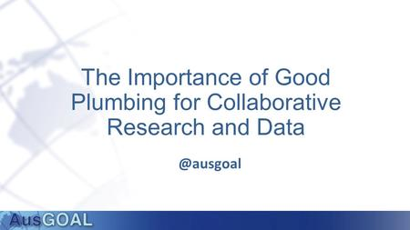 The Importance of Good Plumbing for Collaborative Research and
