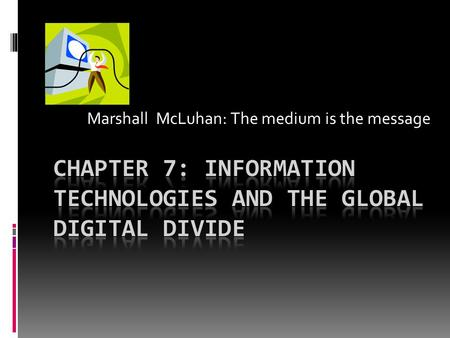 Marshall McLuhan: The medium is the message. Introduction  ICTs – Information and Communication Technologies  ICTs can be an important tool in the fight.