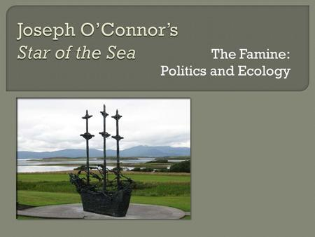The Famine: Politics and Ecology.  Ecology  Politics.