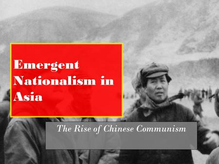 Emergent Nationalism in Asia The Rise of Chinese Communism.