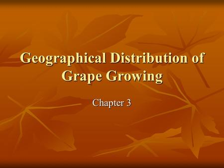 Geographical Distribution of Grape Growing Chapter 3.