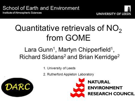Quantitative retrievals of NO 2 from GOME Lara Gunn 1, Martyn Chipperfield 1, Richard Siddans 2 and Brian Kerridge 2 School of Earth and Environment Institute.