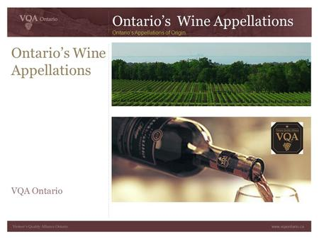 Ontario's Wine Appellations VQA Ontario Ontario's Wine Appellations Ontario's Appellations of Origin.
