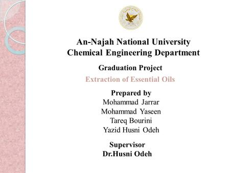 An-Najah National University Chemical Engineering Department Graduation Project Extraction of Essential Oils Prepared by Mohammad Jarrar Mohammad Yaseen.