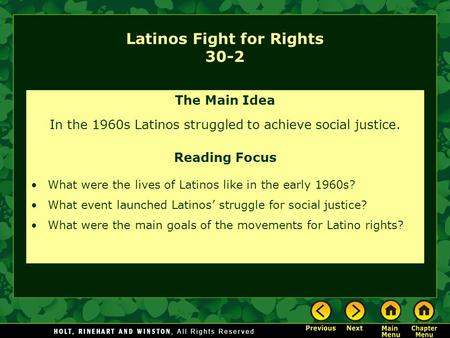 Latinos Fight for Rights 30-2 The Main Idea In the 1960s Latinos struggled to achieve social justice. Reading Focus What were the lives of Latinos like.