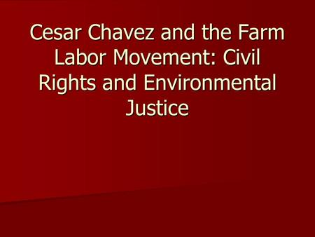 Cesar Chavez and the Farm Labor Movement: Civil Rights and Environmental Justice.