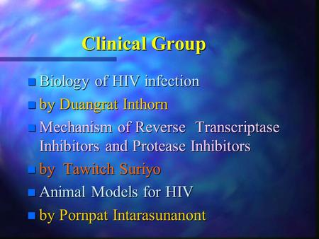 Clinical Group n Biology of HIV infection n by Duangrat Inthorn n Mechanism of Reverse Transcriptase Inhibitors and Protease Inhibitors n by Tawitch Suriyo.