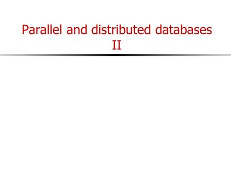 Parallel and distributed databases II. Some interesting recent systems MapReduce Dynamo Peer-to-peer.