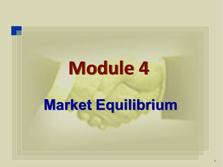Market Equilibrium 1 Module 4. market equilibrium,  Define a market equilibrium, and use a demand- supply graph to represent a market equilibrium. 2.