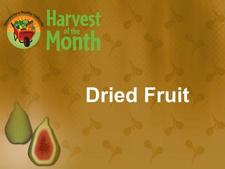 Dried Fruit. Why Should I Eat Dried Fruit? ¼ cup of dried plums, dates, figs and raisins are a good source of dietary fiber and potassium.