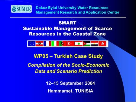 Dokuz Eylul University Water Resources Management Research and Application Center SMART Sustainable Management of Scarce Resources in the Coastal Zone.
