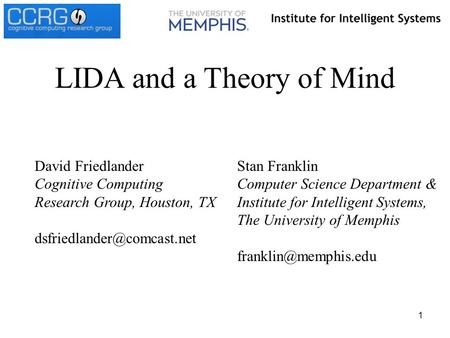 1 Stan Franklin Computer Science Department & Institute for Intelligent Systems, The University of Memphis LIDA and a Theory of Mind.