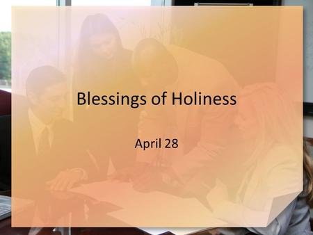 "Blessings of Holiness April 28. Consider … What rewards do you like to receive for a ""job well done""? Consider that God owes us nothing … we are His servants."
