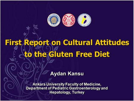 First Report on Cultural Attitudes to the Gluten Free Diet Aydan Kansu Ankara University Faculty of Medicine, Department of Pediatric Gastroenterology.