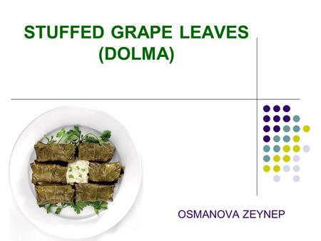 OSMANOVA ZEYNEP STUFFED GRAPE LEAVES (DOLMA). STUFFED GRAPE LEAVES (DOLMA) Ingredients 500 g beef 1 onion 50 g uncooked white rise 25-30 grape leaves,