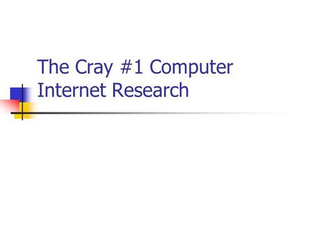 The Cray #1 Computer Internet Research. When we hear Cray, we think of…
