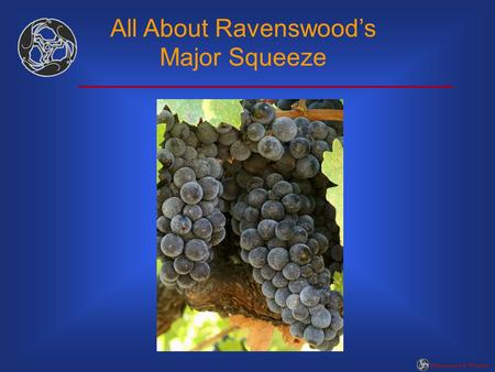 All About Ravenswood's Major Squeeze Ravenswood Winery.