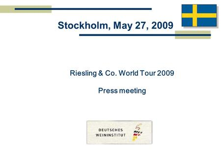Stockholm, May 27, 2009 Riesling & Co. World Tour 2009 Press meeting.